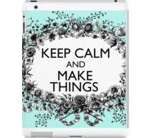 KEEP CALM and MAKE THINGS iPad Case/Skin