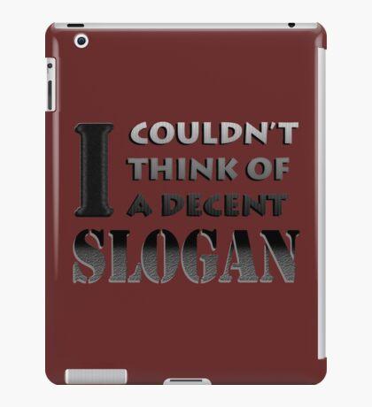 No decent slogan. iPad Case/Skin