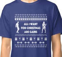 All I want for Christmas Are Gains Funny Workout Ugly Sweater Classic T-Shirt