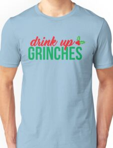Drink Up Grinches Unisex T-Shirt