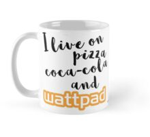 I live on pizza, coca-cola and Wattpad Mug