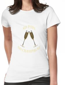 NO PAIN NO CHAMPAGNE Womens Fitted T-Shirt