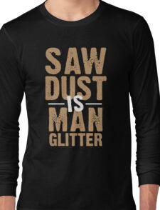Saw Dust Is Man Glitter Long Sleeve T-Shirt