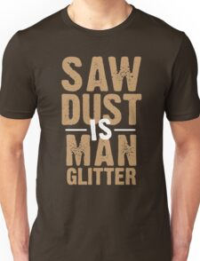 Saw Dust Is Man Glitter Unisex T-Shirt