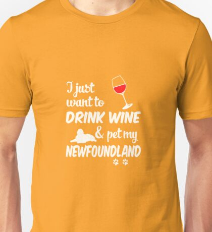 Just Want To Drink Wine & Pet Newfoundland Unisex T-Shirt