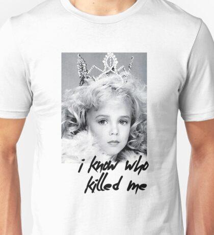 I KNOW WHO KILLED ME - JON BENET RAMESY  Unisex T-Shirt