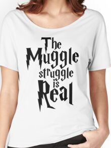 The Muggle struggle is real Women's Relaxed Fit T-Shirt