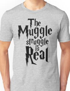 The Muggle struggle is real Unisex T-Shirt