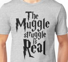 The Muggle struggle is real Unisex T-Shirt