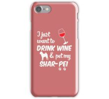 I Just Want To Drink Wine & Pet My Shar-Pei iPhone Case/Skin