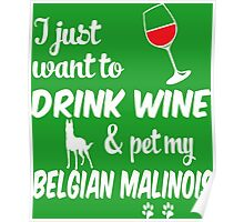Just Want To Drink Wine & Pet Belgian Malinois Poster