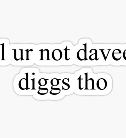 """lol ur not daveed diggs"" PATTERN Sticker"