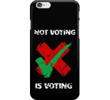 Not Voting Is Voting  iPhone Case/Skin