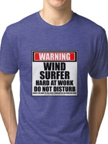 Warning Windsurfer Hard At Work Do Not Disturb Tri-blend T-Shirt