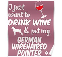 Want To Drink Wine & Pet German Wirehaired Pointer Poster