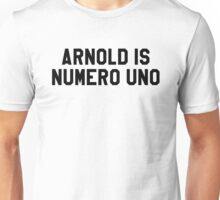 Arnold Is Numero Uno Unisex T-Shirt