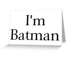I'm Batman Greeting Card