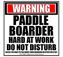 Warning Paddleboarder Hard At Work Do Not Disturb Photographic Print