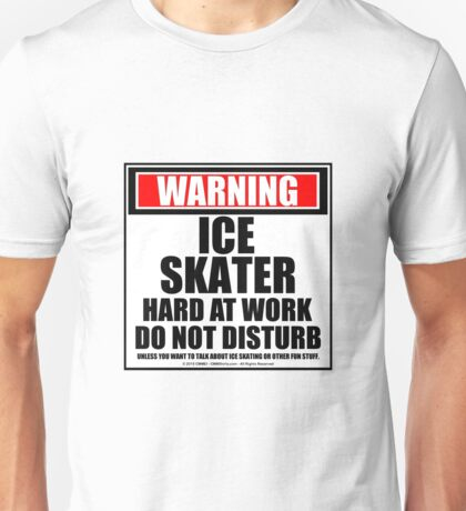 Warning Ice Skater Hard At Work Do Not Disturb Unisex T-Shirt
