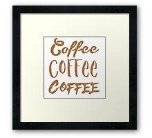COFFEE COFFEE COFFEE  Framed Print