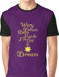 Way Down Deep Inside I've Got A Dream Graphic T-Shirt