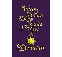 Way Down Deep Inside I've Got A Dream Photographic Print