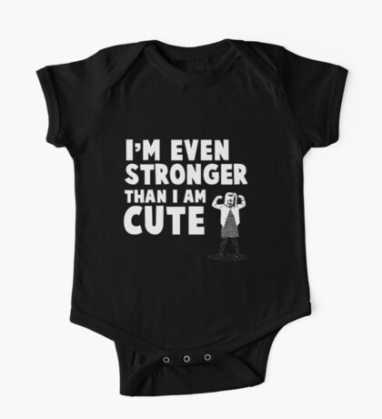 """Even Stronger Than I Am Cute"" T-Shirt for Girls One Piece - Short Sleeve"
