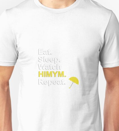 Eat, Sleep, Watch HIMYM, Repeat {FULL} Unisex T-Shirt