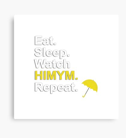 Eat, Sleep, Watch HIMYM, Repeat {FULL} Canvas Print