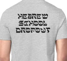 HEBREW SCHOOL DROPOUT Unisex T-Shirt