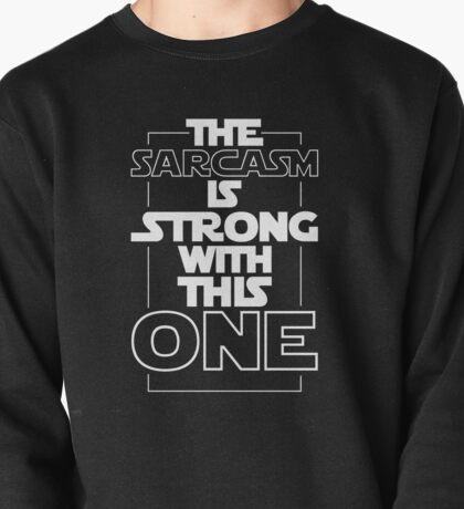 Sarcasm is Strong quote Pullover