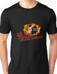 The bus that couldn't slow down Unisex T-Shirt