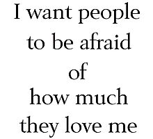 I Want People to be Afraid of How Much They Love Me Photographic Print