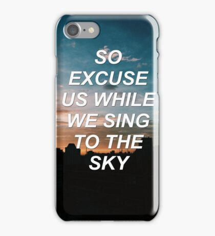 Excuse us while we sing to the sky Tøp {SAD LYRICS} iPhone Case/Skin