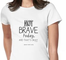 Not Brave Today Womens Fitted T-Shirt