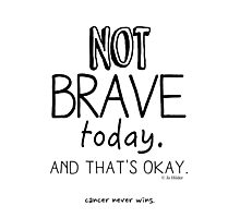 Not Brave Today Photographic Print