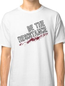 Be The Resistance Classic T-Shirt