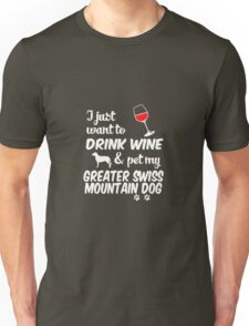 Want To Drink Wine & Pet Greater Swiss Mountain Dog Unisex T-Shirt