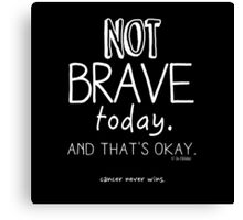 Not Brave Today (Contrast) Canvas Print