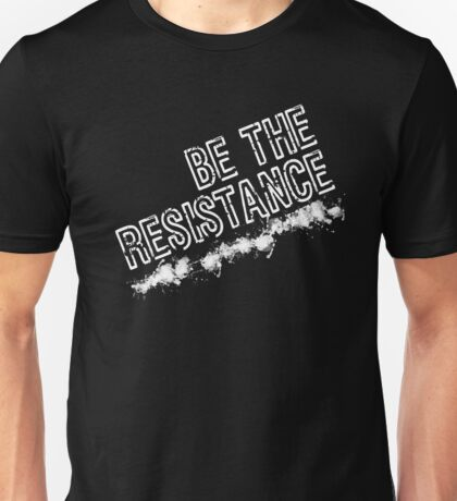 Be The Resistance - reverse Unisex T-Shirt
