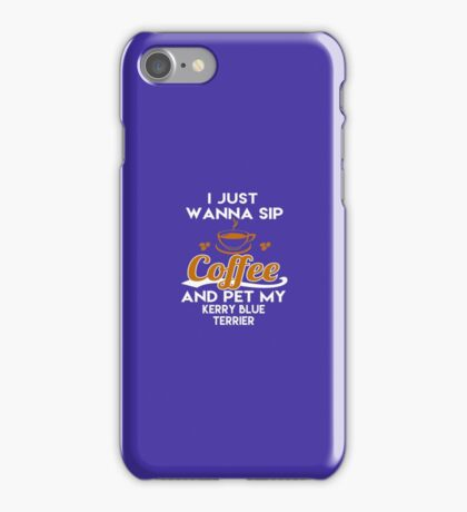 I Just Want To Sip Coffee & Pet My Kerry Blue Terrier iPhone Case/Skin