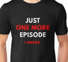 Just One More Episode. I Swear. Unisex T-Shirt