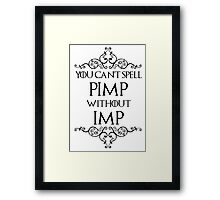 You Can't Spell Pimp Without Imp Framed Print