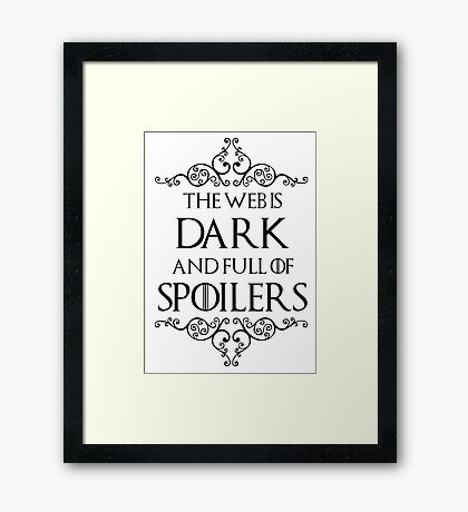 The Web Is Dark And Full Of Spoilers Framed Print