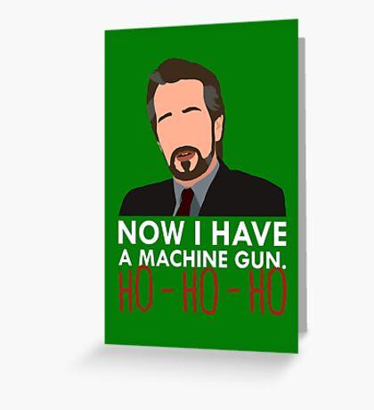 Now I Have A Machine Gun. Greeting Card