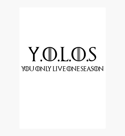You Only Live One Season Photographic Print
