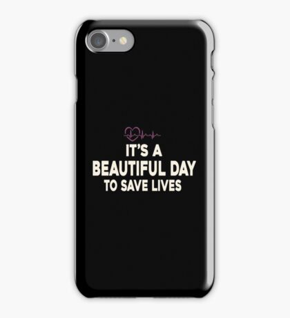 Its A Beautiful Day To Save Lives iPhone Case/Skin