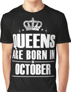 QUEENS ARE BORN IN OCTOBER Graphic T-Shirt