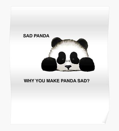 Sad Panda Design - Why You Make Endangered Panda Sad Poster