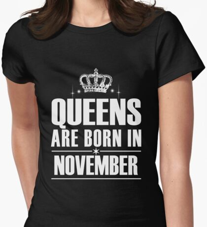 QUEENS ARE BORN IN NOVEMBER Womens Fitted T-Shirt